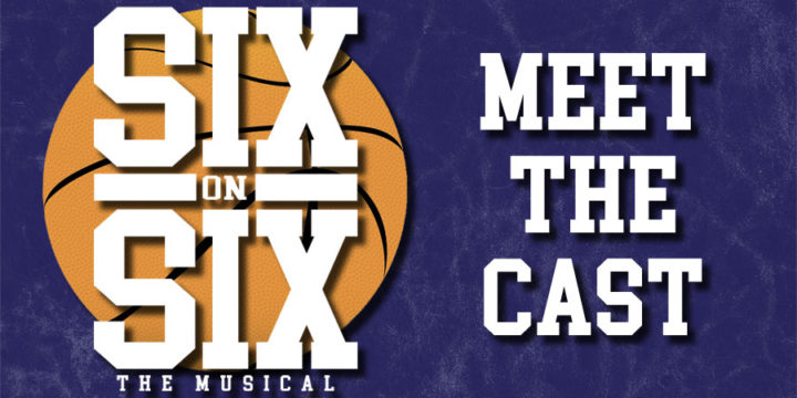 Meet the Cast of Six-on-Six The Musical